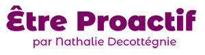 Être Proactif - par Nathalie Decottegnie